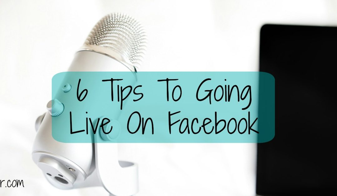 Tips To Going Live On Facebook