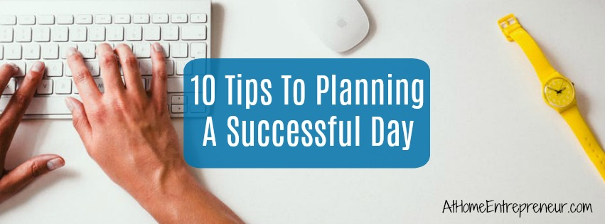10 Tips To Planning A Successful Day