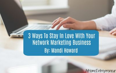 3 Ways To Stay In Love With Your Network Marketing Business