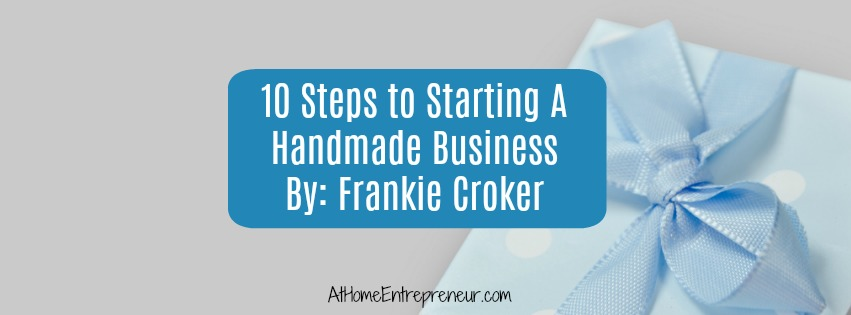 10 Steps to Starting A Handmade Business