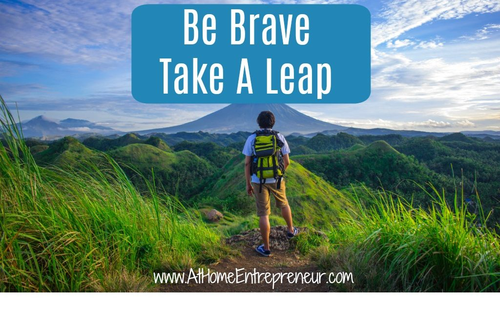 Be Brave Take a Leap