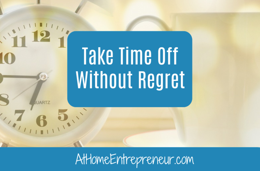 Take Time Off Without Regret