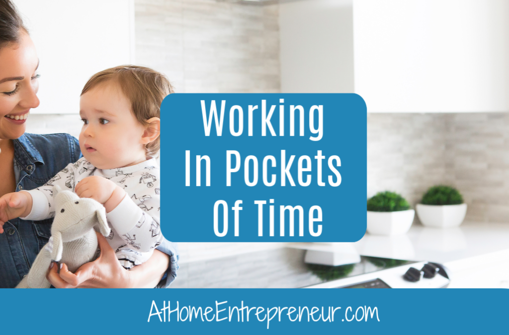 Working In Pockets Of Time As A Mompreneur