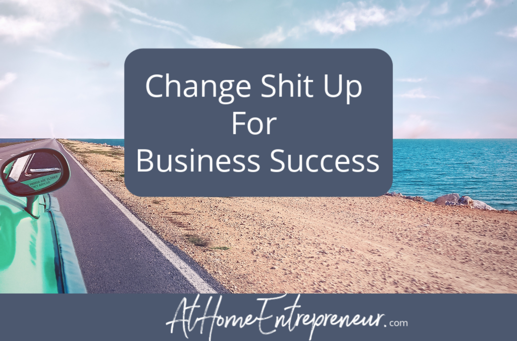 Change Shit Up For Business Success