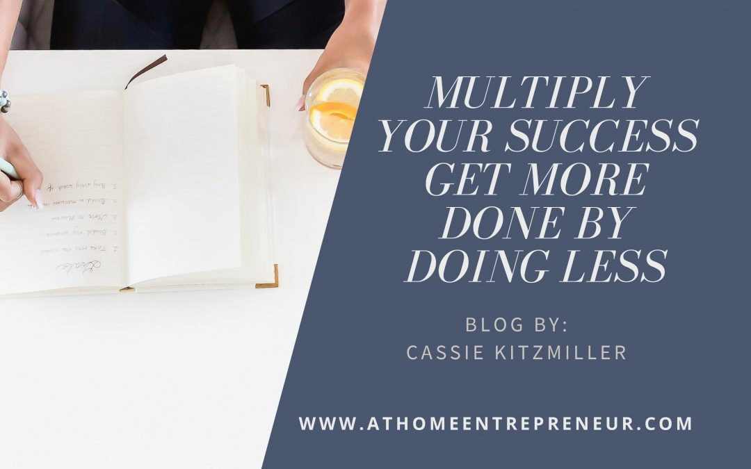 Multiply Your Success-Get More Done by Doing Less