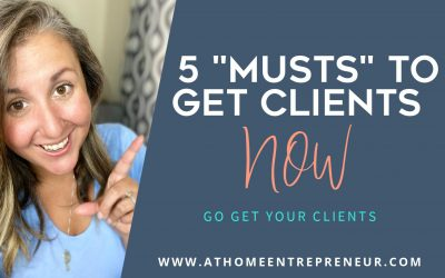 "5 ""Musts"" To Get Clients NOW"