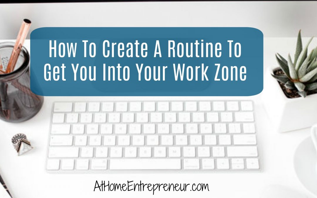 How To Create A Routine To Get You Into Your Work Zone
