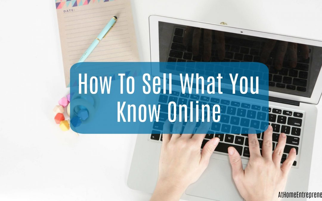 How To Sell What You Know Online
